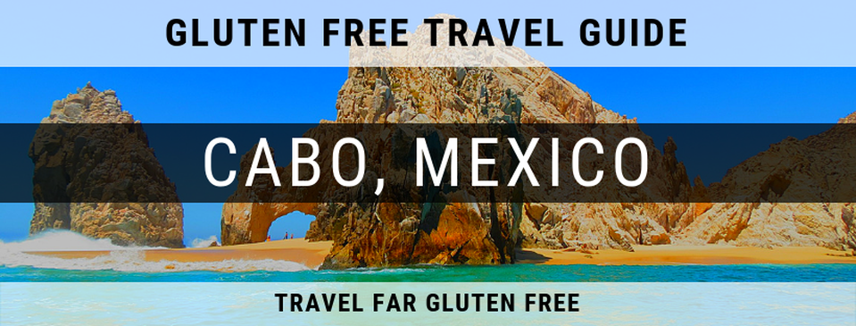Cabo, Mexico Gluten Free Travel Guide